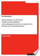Diskursanalyse als Methode Politikwissenschaftliche Anwendungspotentiale am empirischen Beispiel der Leitkulturdebatte