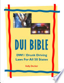 DUI Bible  DWI   Drunk Driving Laws For All 50 States
