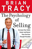 The Psychology of Selling: How to Sell More, Easier, and Faster Than You Ever Thought Possible