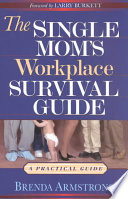 The Single Mom s Workplace Survival Guide