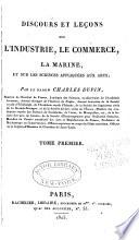 Discours Et Le Ons Sur L Industrie Le Commerce La Marine Et Sur Les Sciences Appliqu Es Aux Arts