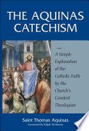 The Aquinas Catechism : was a towering intellectual, also wrote...