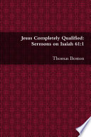 Jesus Completely Qualified: Sermons On Isaiah 61:1 : ...