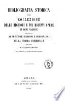 Bibliografia storica  ossia  Collezione delle migliori e pi   recenti opere di ogni nazione intorno ai principali periodi e personaggi della storia universale