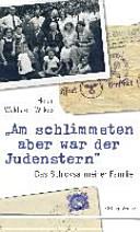 """""""Das Schlimmste aber war der Judenstern"""""""
