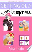 Getting Old is Tres Dangereux