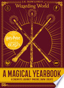 J K  Rowling s Wizarding World  A Magical Yearbook