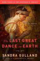 The Last Great Dance on Earth Final Volume Of Sandra Gulland S Beloved Trilogy Based