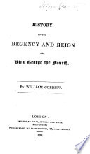 History of the Regency and Reign of King George the Fourth