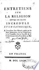 Entretiens sur la religion entre un jeune incrédule et un catholique, à l'occasion d'un miracle opéré par le Saint Sacrement, sur un paralytique, à la procession de la paroisse de S. Côme, le jour de la Fête-Dieu, 25 mai 1769
