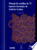 Manejo de semillas de 75 especies forestales de Am  rica Latina