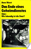 Das Ende eines Geheimdienstes, oder, Wie lebendig ist die Stasi?
