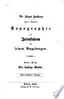 Dr. Titus Toblers zwei Bucher Topographie von Jerusalem und seinen Umgebungen: Buch. Die heilige Stadt