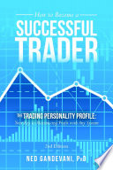 How to Become a Successful Trader  The Trading Personality Profile  Your Key to Maximizing Profit with Any System
