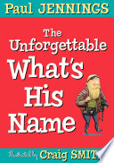 The Unforgettable What s His Name