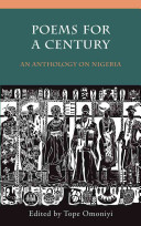Poems for a century : an anthology on Nigeria / edited by Tope Omoniyi ; foreword, Sulaiman Adebowal