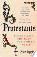 Protestants  The Radicals Who Made the Modern World