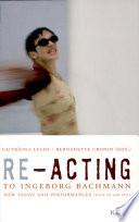 Re-acting to Ingeborg Bachmann
