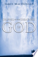 Gripped by the Greatness of God Truly Gripped By God S Greatness? Most