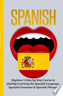 Spanish Beginner s Step by Step Course to Quickly Learning  The Spanish Language  Spanish Grammar    Spanish Phrases