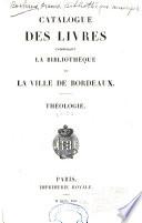 Catalogue des livres composant la Biblioth  que de la ville de Bordeaux