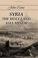 Syria  the Holy Land  Asia Minor Etc    Illustrated