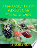 The Ugly Truth About The Miracle Diet