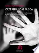 Caterina scappa sc     Percorso di consapevolezza per mogli abusate e guida alla fuga dal proprio aguzzino