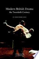 Modern British Drama: The Twentieth Century 1890 1990 Now Covering The Whole Twentieth Century This