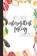 My 8 Week Intermittent Fasting Challenge A Journal And Guided Logbook For Intermittent Fasting