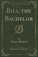 Bill the Bachelor  Classic Reprint