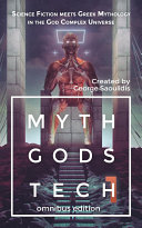 Myth Gods Tech   Omnibus Edition  Science Fiction Meets Greek Mythology In The God Complex Universe