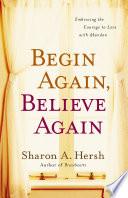 Begin Again Believe Again