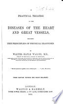 A practical treatise on the Diseases of the Heart and Great Vessels  Third edition revised and much enlarged