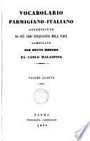 Vocabolario parmigiano italiano accresciuto di piu che cinquanta mila voci compilato con nuovo metodo da Carlo Malaspina