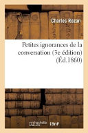 Petites Ignorances de La Conversation 3e Edition
