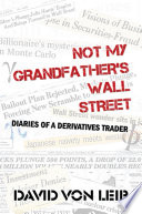 Not My Grandfather s Wall Street  Diaries of a Derivatives Trader