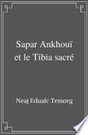 Sapar Ankhou   et le Tibia sacr