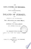 The laws, customs, and privileges ... in the island of Jersey