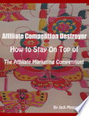 Affiliate Competition Destroyer   How to Stay On Top of the Affiliate Marketing Competition