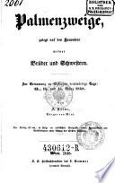 Palmenzweige, gelegt auf den Hausaltar meiner Brüder und Schwestern ; In Erinnerung an Oestreichs denkwürdige Tage: 13., 14. und 15. März 1848