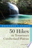 Explorer s Guide 50 Hikes on Tennessee s Cumberland Plateau  Walks  Hikes  and Backpacks from the Tennessee River Gorge to the Big South Fork and throughout the Cumberlands