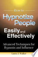 How to Hypnotize People Easily and Effectively  Advanced Techniques for Hypnosis and Influence