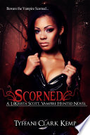 Scorned (LeKrista Scott, Vampire Hunted #1)