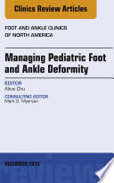 Managing Pediatric Foot and Ankle Deformity  an Issue of Foot and Ankle Clinics of North America
