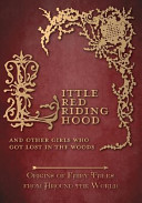 Little Red Riding Hood - And Other Girls Who Got Lost in the Woods (Origins of Fairy Tales from Around the World) From Around The World Contains Seven Different Versions