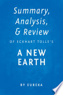 Summary  Analysis   Review of Eckhart Tolle   s A New Earth by Eureka