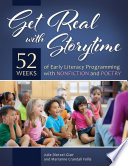 Get Real with Storytime  52 Weeks of Early Literacy Programming with Nonfiction and Poetry