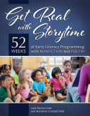 Get Real with Storytime: 52 Weeks of Early Literacy Programming with Nonfiction and Poetry Book