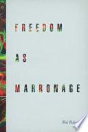 Freedom As Marronage